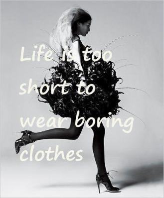 life-is-too-short-to-wear-boring-clothes-quote-1